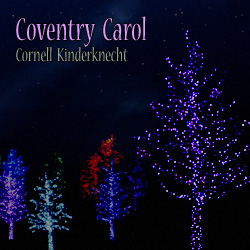 Cornell Kinderknecht, Coventry Carol digital single - contemporary arrangment of a traditional Christmas carol