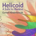 Cornell Kinderknecht, Helicoid, A Suite for Mankind