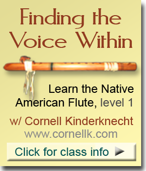 Finding the Voice Within Native American Flute class w/ Cornell Kinderknecht