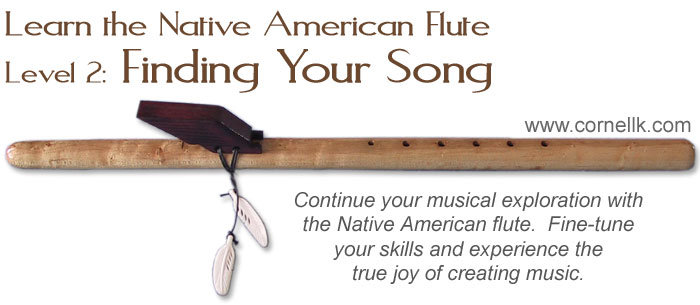 Finding Your Song: Learn the Native American Flute - Cornell Kinderknecht