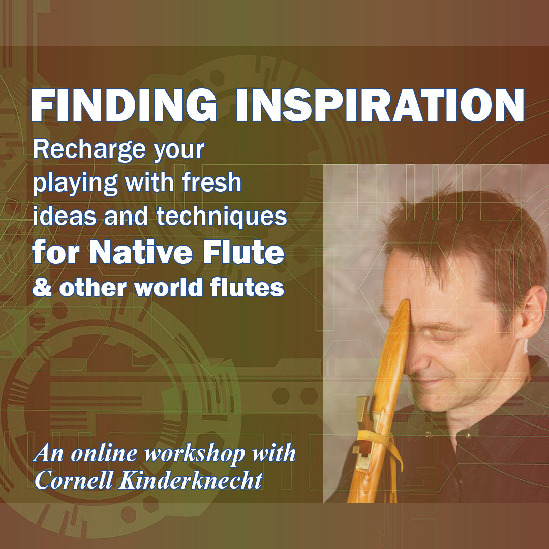 Finding Inspiration for Native Flute and other world flutes, 4-session course with Cornell Kidnerknecht