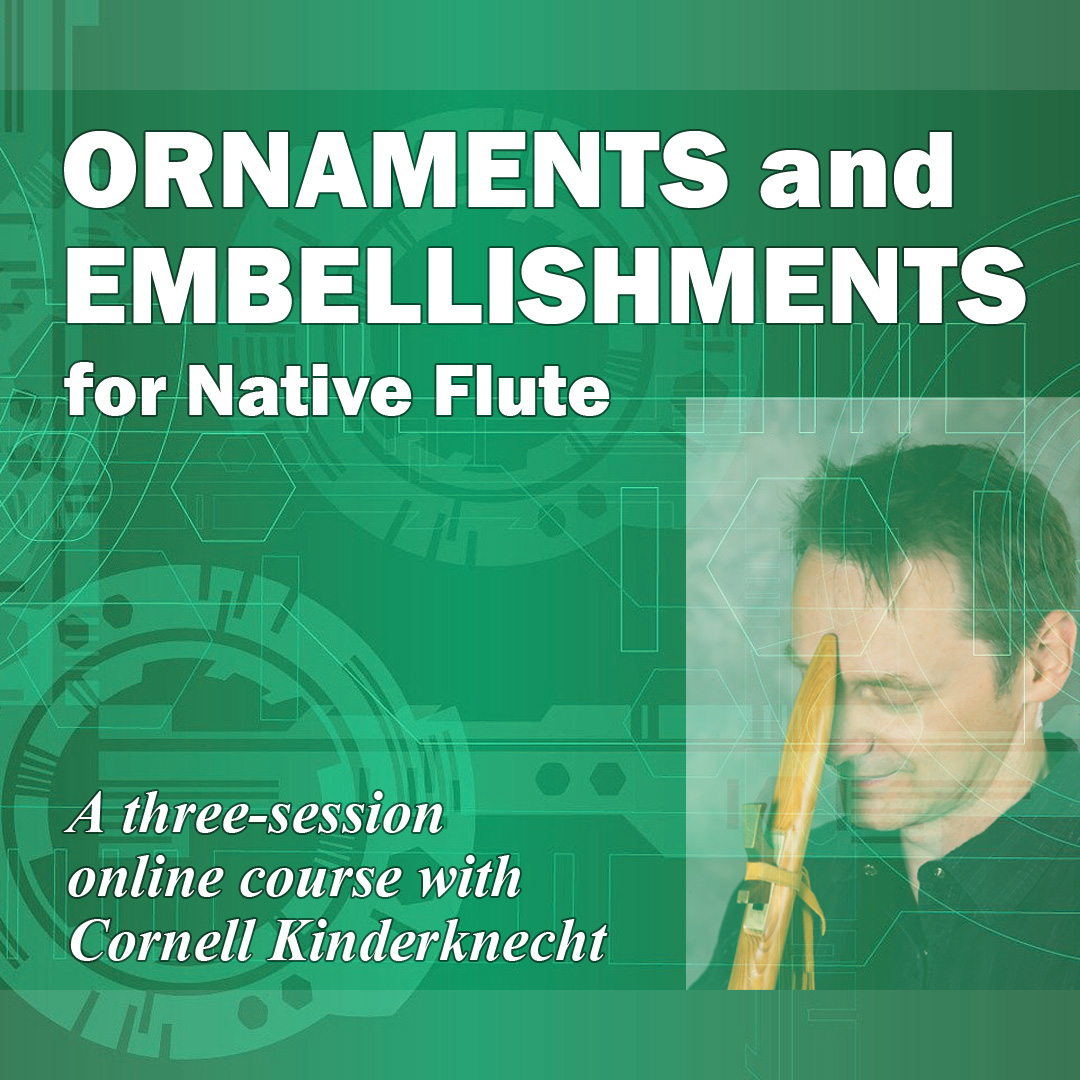 Ornaments and Embellishments for Native Flute, 3-session course with Cornell Kidnerknecht