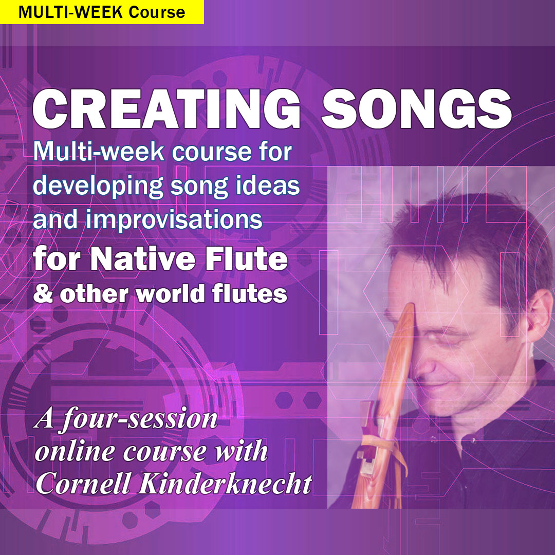 Creating Songs for Native Flute and Other World Flutes, 4-session course with Cornell Kidnerknecht